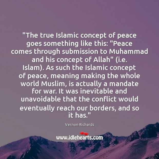 """""""The true Islamic concept of peace goes something like this: """"Peace comes War Quotes Image"""