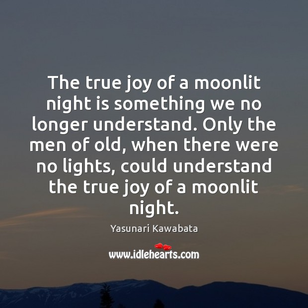 The true joy of a moonlit night is something we no longer True Joy Quotes Image