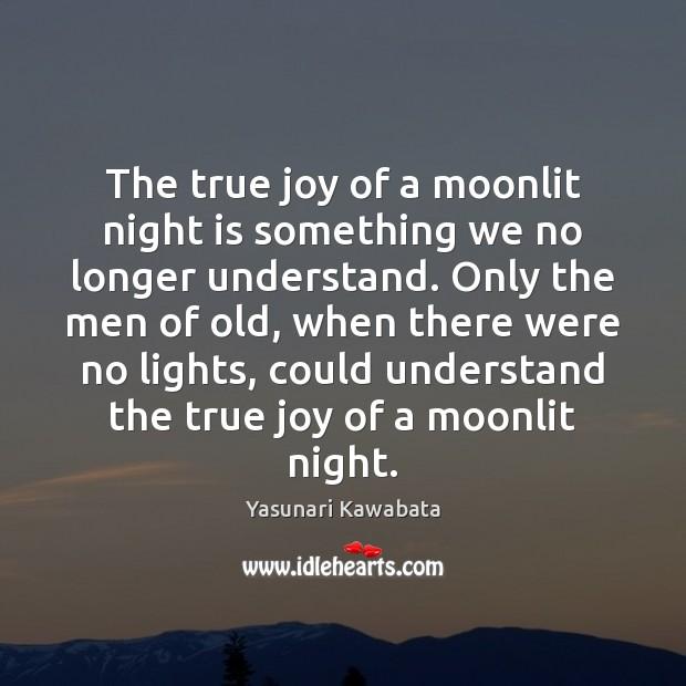 The true joy of a moonlit night is something we no longer True Joy Quotes Image
