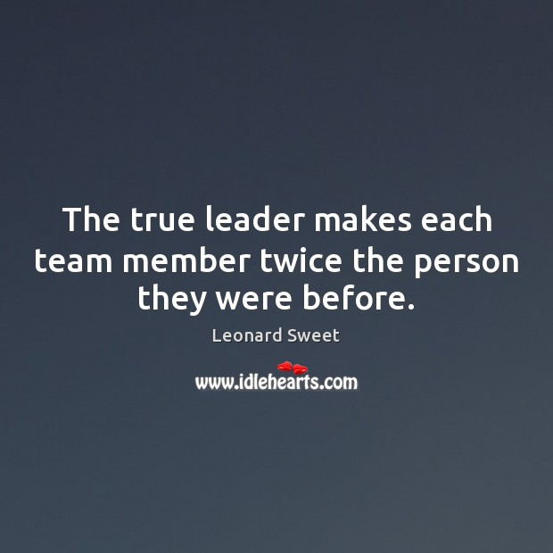 Image, The true leader makes each team member twice the person they were before.