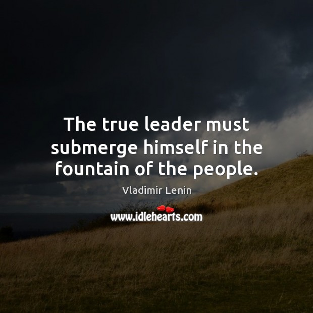 The true leader must submerge himself in the fountain of the people. Image
