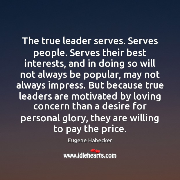 The true leader serves. Serves people. Serves their best interests, and in Image