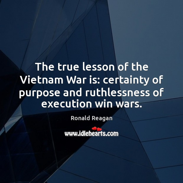 Image, The true lesson of the Vietnam War is: certainty of purpose and