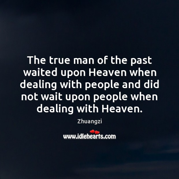 The true man of the past waited upon Heaven when dealing with Image