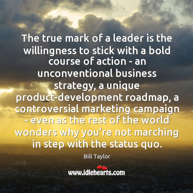 Image, The true mark of a leader is the willingness to stick with