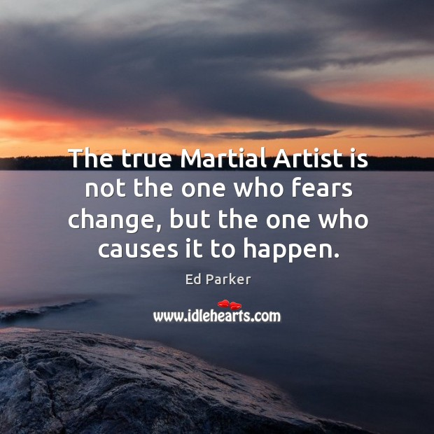 The true Martial Artist is not the one who fears change, but Image