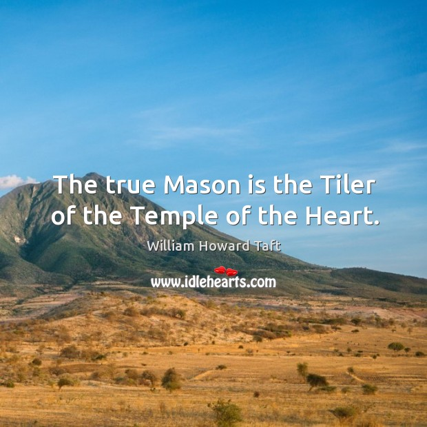 The true Mason is the Tiler of the Temple of the Heart. Image