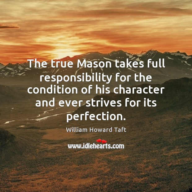 The true Mason takes full responsibility for the condition of his character Image