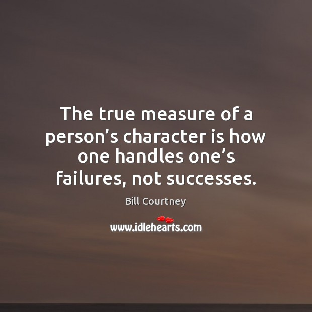 Image, The true measure of a person's character is how one handles