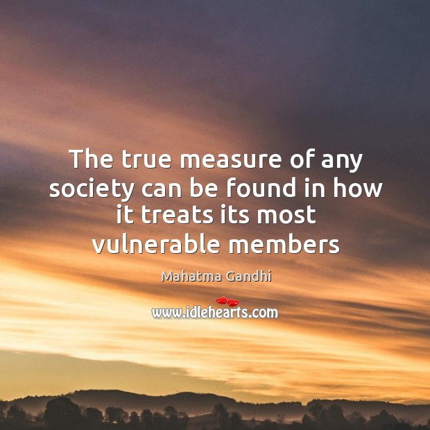 Image, The true measure of any society can be found in how it treats its most vulnerable members