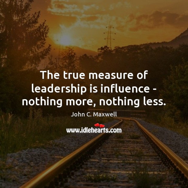 Image, The true measure of leadership is influence – nothing more, nothing less.