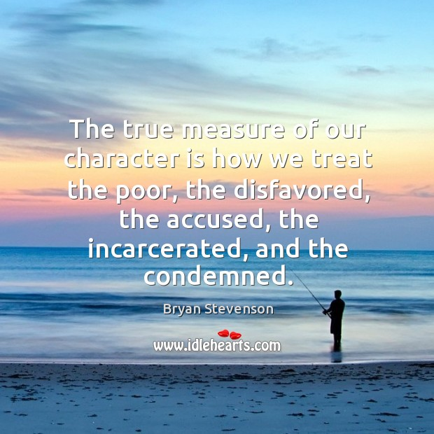 Image, The true measure of our character is how we treat the poor,