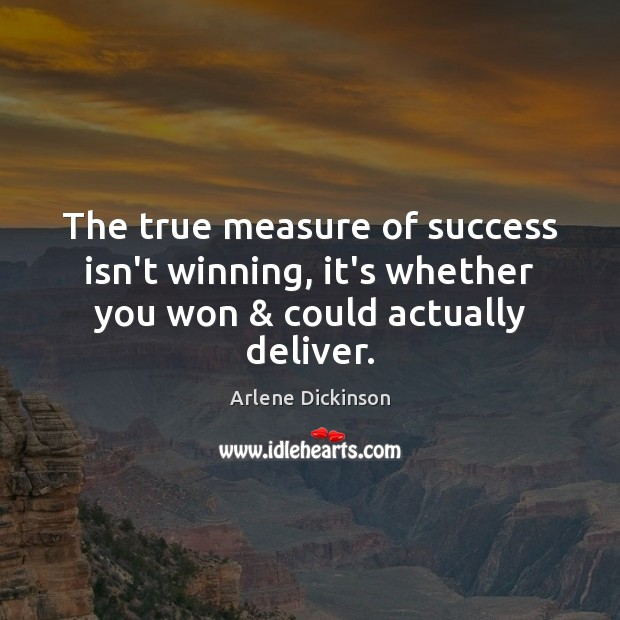 Image, The true measure of success isn't winning, it's whether you won & could actually deliver.