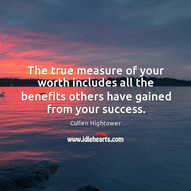 The true measure of your worth includes all the benefits others have Image