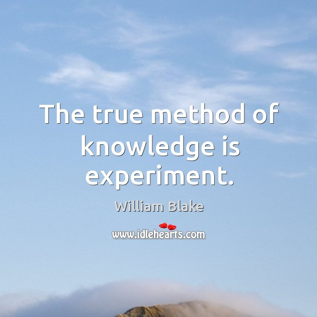 The true method of knowledge is experiment. Image