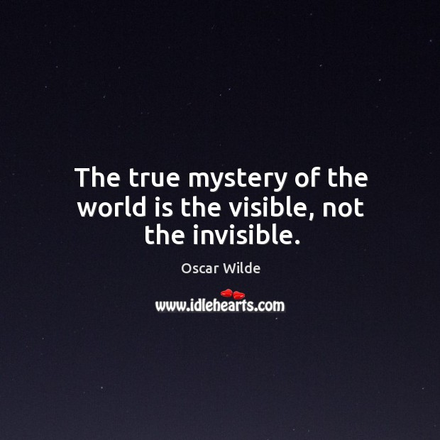Image, The true mystery of the world is the visible, not the invisible.