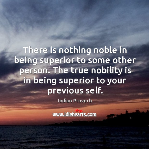 Image, The true nobility is in being superior to your previous self.
