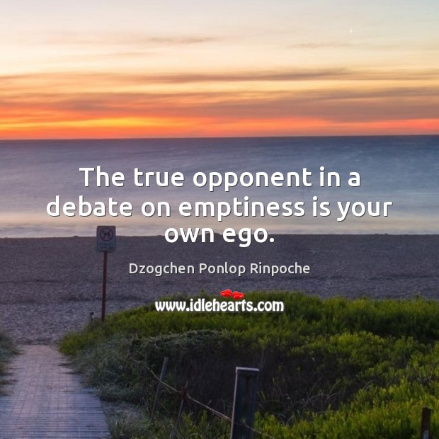 Image, The true opponent in a debate on emptiness is your own ego.