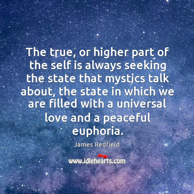 The true, or higher part of the self is always seeking the James Redfield Picture Quote
