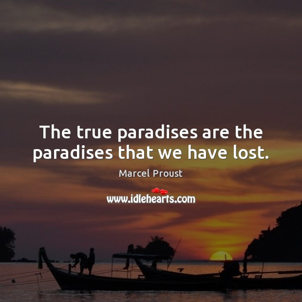 Image, The true paradises are the paradises that we have lost.