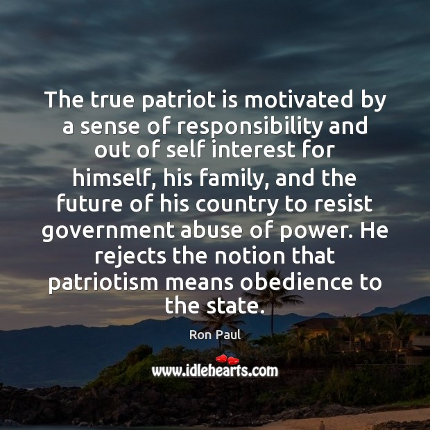 The true patriot is motivated by a sense of responsibility and out Ron Paul Picture Quote