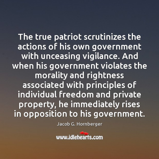 The true patriot scrutinizes the actions of his own government with unceasing Image