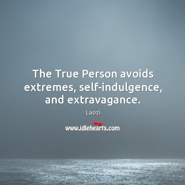 Image, The True Person avoids extremes, self-indulgence, and extravagance.