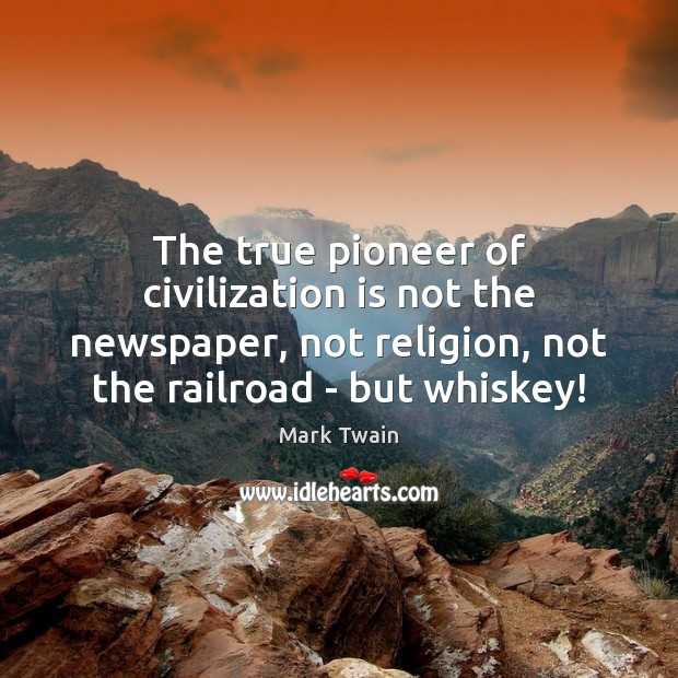 Image, The true pioneer of civilization is not the newspaper, not religion, not