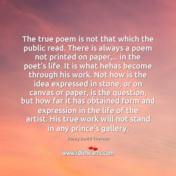 The true poem is not that which the public read. There is Image