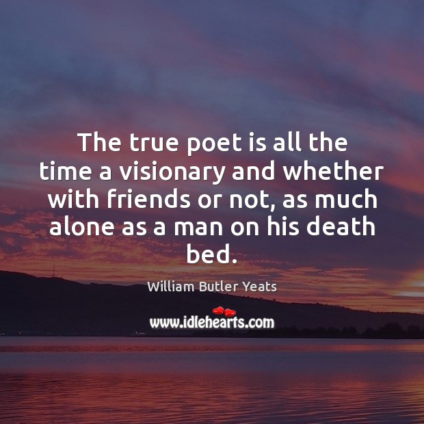 The true poet is all the time a visionary and whether with Image