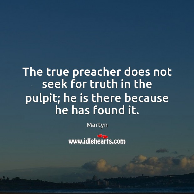 The true preacher does not seek for truth in the pulpit; he Image