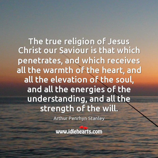 Image, The true religion of Jesus Christ our Saviour is that which penetrates,