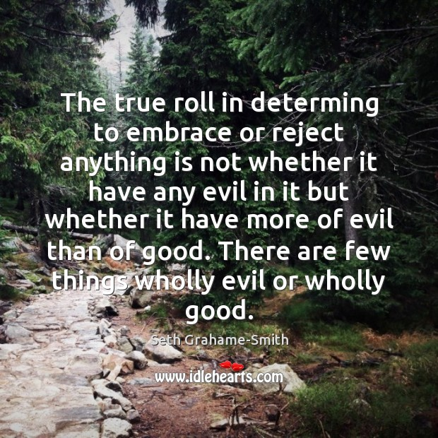 The true roll in determing to embrace or reject anything is not Image