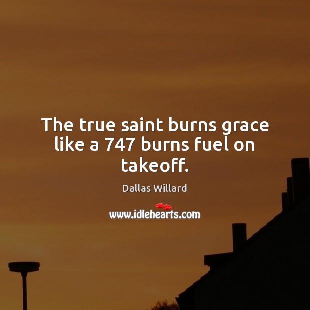 Image, The true saint burns grace like a 747 burns fuel on takeoff.