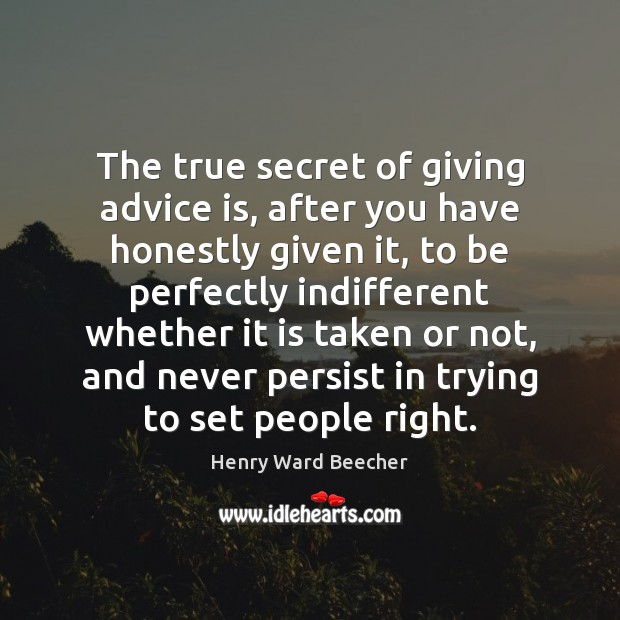 Image, The true secret of giving advice is, after you have honestly given