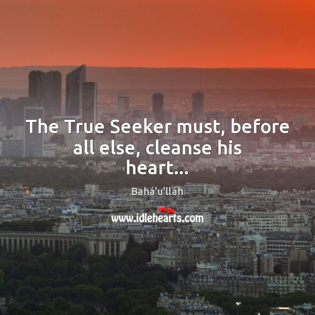 Image, The True Seeker must, before all else, cleanse his heart…
