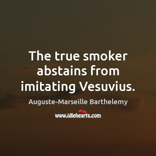 Image, The true smoker abstains from imitating Vesuvius.