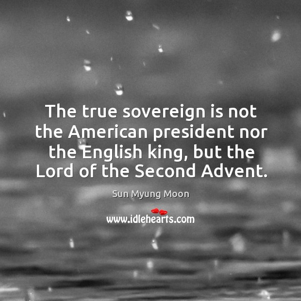 The true sovereign is not the american president nor the english king, but the lord of the second advent. Image