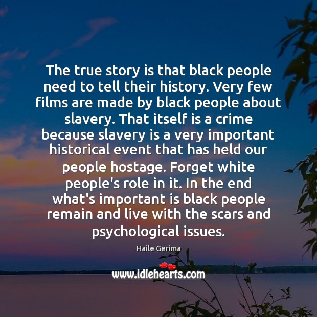The true story is that black people need to tell their history. Image