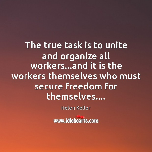 The true task is to unite and organize all workers…and it Helen Keller Picture Quote
