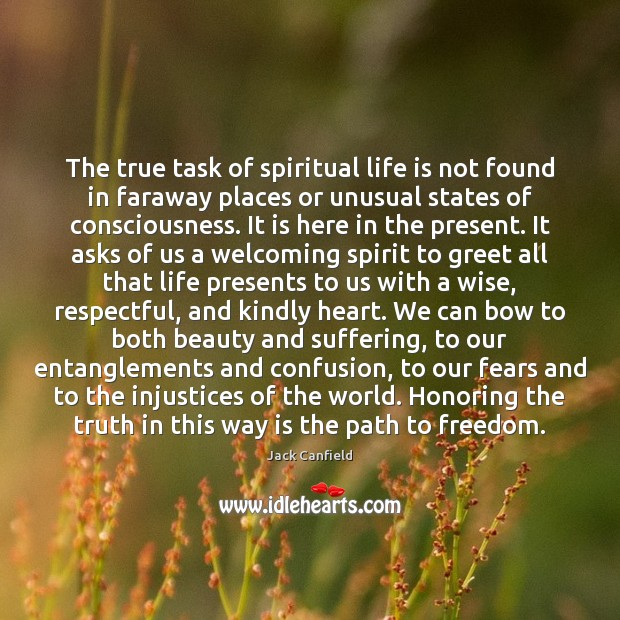 The true task of spiritual life is not found in faraway places Jack Canfield Picture Quote