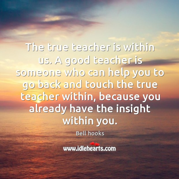 The true teacher is within us. A good teacher is someone who Image