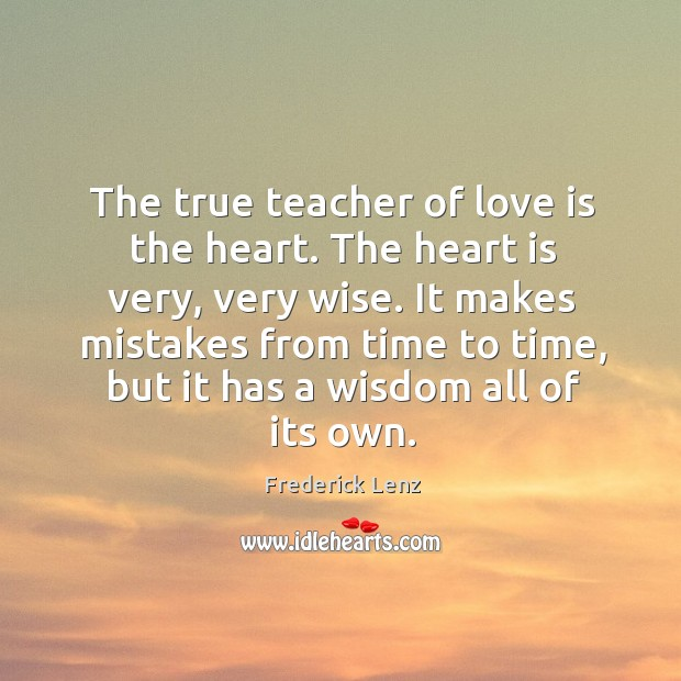 The true teacher of love is the heart. The heart is very, Image