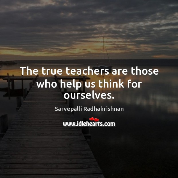 The true teachers are those who help us think for ourselves. Image