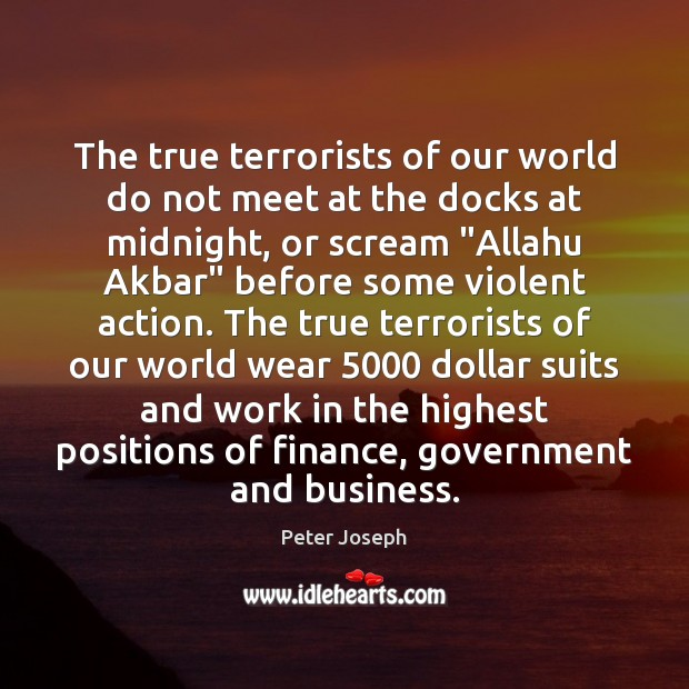 The true terrorists of our world do not meet at the docks Finance Quotes Image