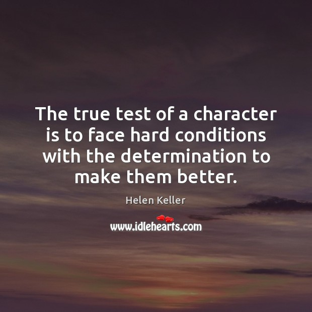 The true test of a character is to face hard conditions with Helen Keller Picture Quote