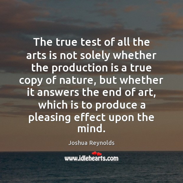 The true test of all the arts is not solely whether the Joshua Reynolds Picture Quote