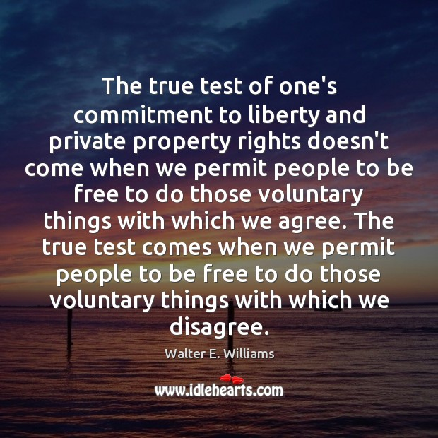 The true test of one's commitment to liberty and private property rights Walter E. Williams Picture Quote