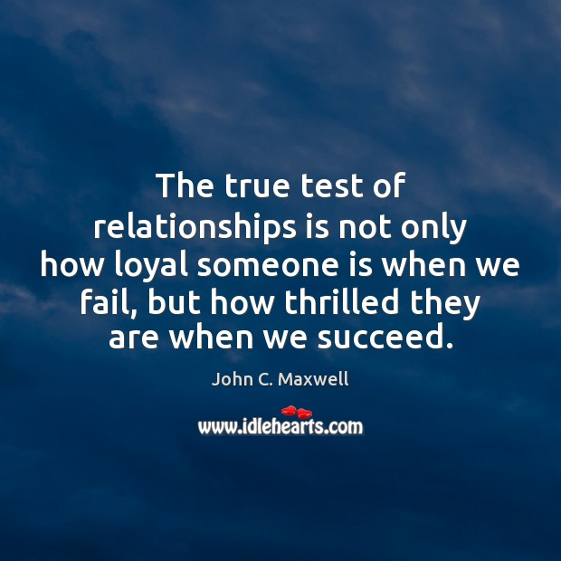 The true test of relationships is not only how loyal someone is Image
