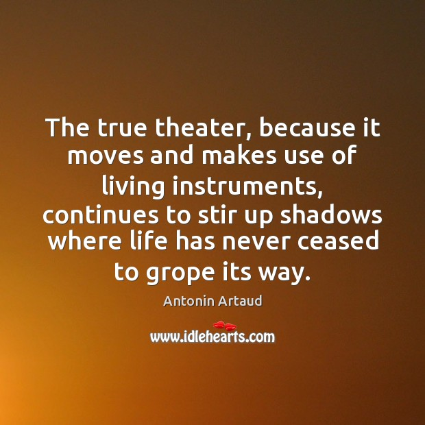 Image, The true theater, because it moves and makes use of living instruments,